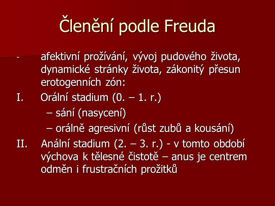 Členění podle Freuda - afektivní prožívání, vývoj pudového života, dynamické stránky života, zákonitý přesun erotogenních zón: I. Orální stadium (0. –