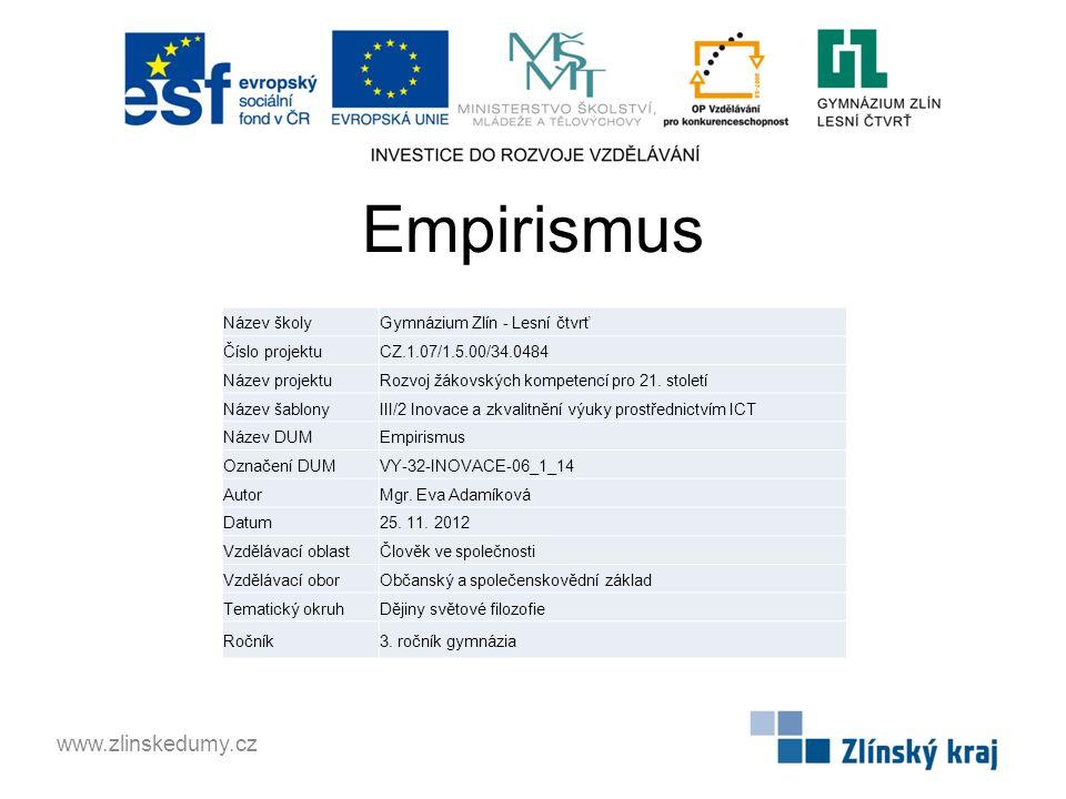 Empirismus www.zlinskedumy.cz Název školyGymnázium Zlín - Lesní čtvrť Číslo projektuCZ.1.07/1.5.00/34.0484 Název projektuRozvoj žákovských kompetencí pro 21.