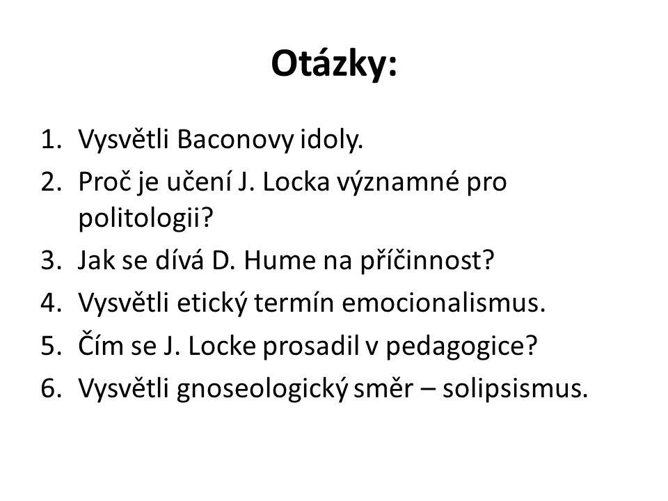 Otázky: 1.Vysvětli Baconovy idoly.2.Proč je učení J.