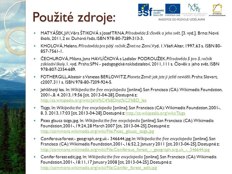 Použité zdroje: MATYÁŠEK, Jiří, Věra ŠTIKOVÁ a Josef TRNA.