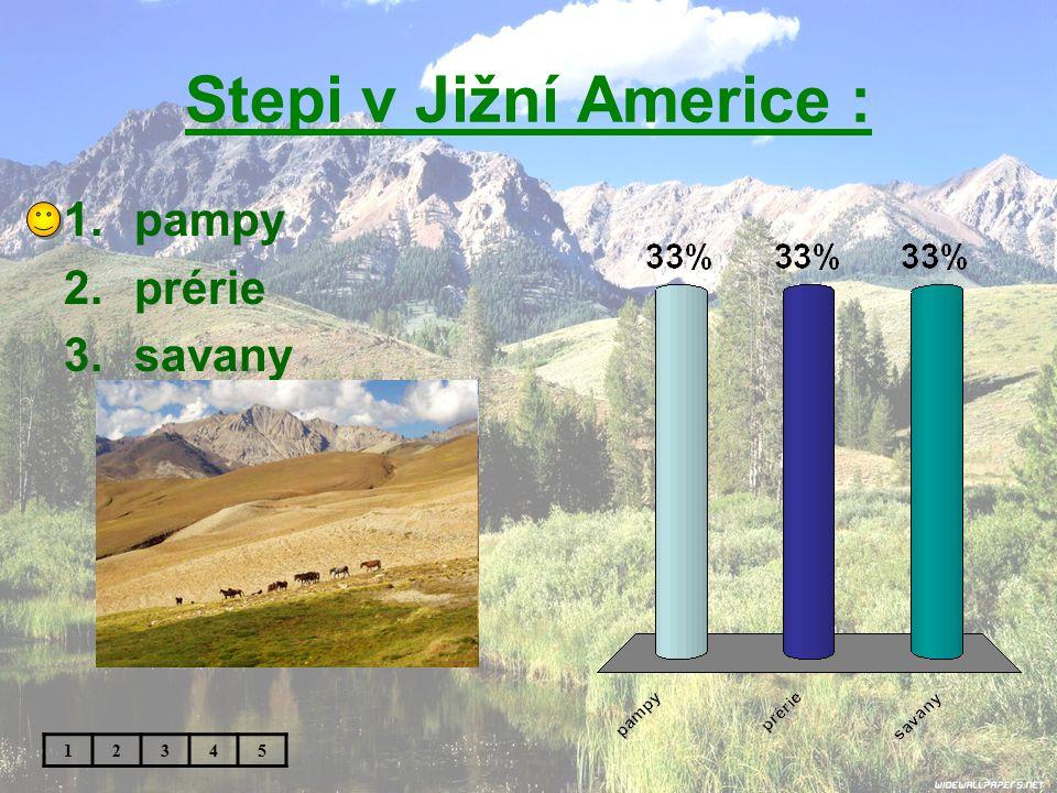 Stepi v Jižní Americe : 1.pampy 2.prérie 3.savany 12345