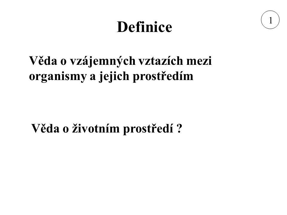 Definice Věda o vzájemných vztazích mezi organismy a jejich prostředím Věda o životním prostředí ? 1