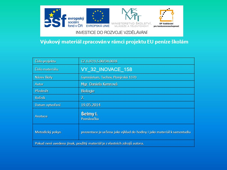 Číslo projektu CZ.1.07/1.5.00/34.0028 Číslo materiálu VY_32_INOVACE_158 Název školy Gymnázium, Tachov, Pionýrská 1370 Autor Mgr.