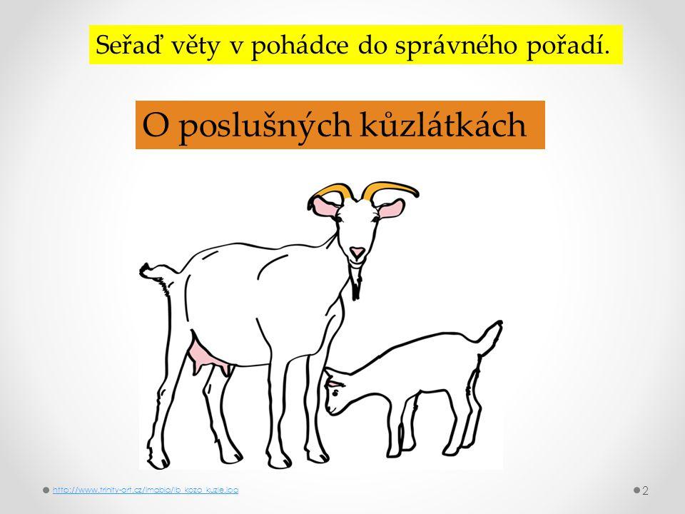 O poslušných kůzlátkách http://www.trinity-art.cz/imgbig/lb_koza_kuzle.jpg 2 Seřaď věty v pohádce do správného pořadí.