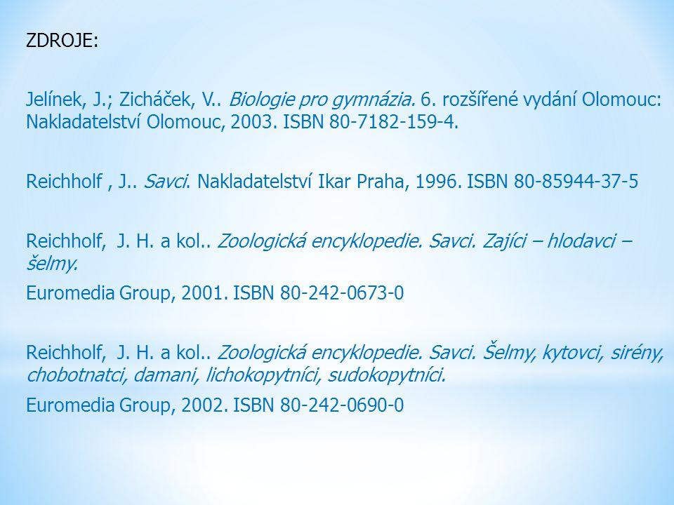 ZDROJE: Jelínek, J.; Zicháček, V.. Biologie pro gymnázia. 6. rozšířené vydání Olomouc: Nakladatelství Olomouc, 2003. ISBN 80-7182-159-4. Reichholf, J.