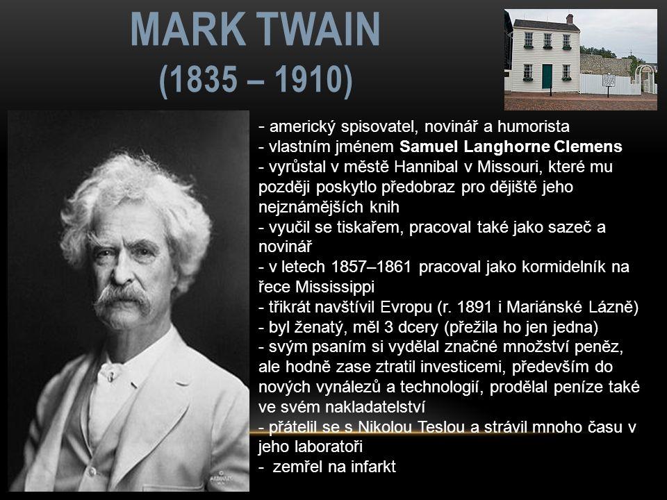 MARK TWAIN (1835 – 1910) - americký spisovatel, novinář a humorista - vlastním jménem Samuel Langhorne Clemens - vyrůstal v městě Hannibal v Missouri,
