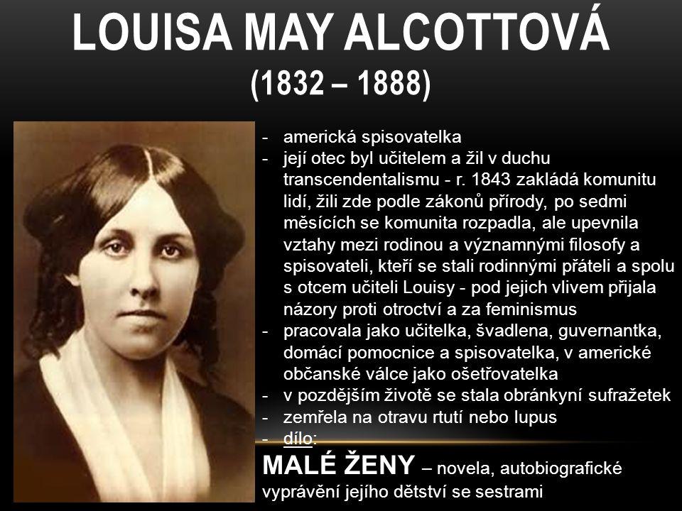 LOUISA MAY ALCOTTOVÁ (1832 – 1888) -americká spisovatelka -její otec byl učitelem a žil v duchu transcendentalismu - r. 1843 zakládá komunitu lidí, ži