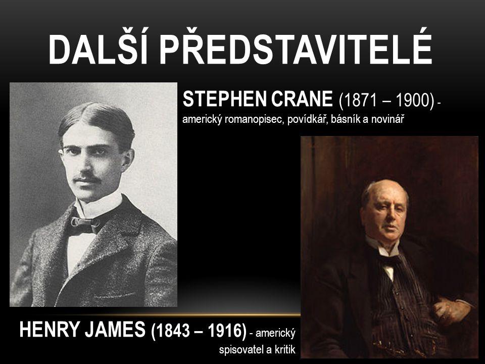 DALŠÍ PŘEDSTAVITELÉ STEPHEN CRANE (1871 – 1900) - americký romanopisec, povídkář, básník a novinář HENRY JAMES (1843 – 1916) - americký spisovatel a kritik
