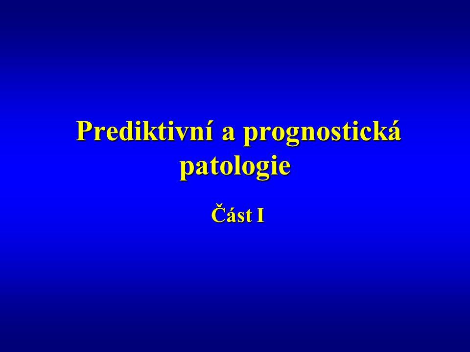 Prediktivní a prognostická patologie Prediktivní a prognostická patologie Část I Část I