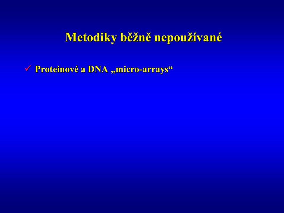 """Metodiky běžně nepoužívané Metodiky běžně nepoužívané Proteinové a DNA """"micro-arrays"""" Proteinové a DNA """"micro-arrays"""""""