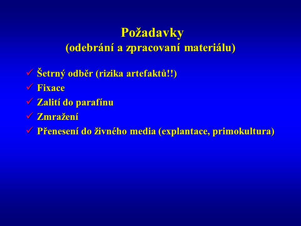 Požadavky (odebrání a zpracovaní materiálu) Požadavky (odebrání a zpracovaní materiálu) Šetrný odběr (rizika artefaktů!!) Šetrný odběr (rizika artefak