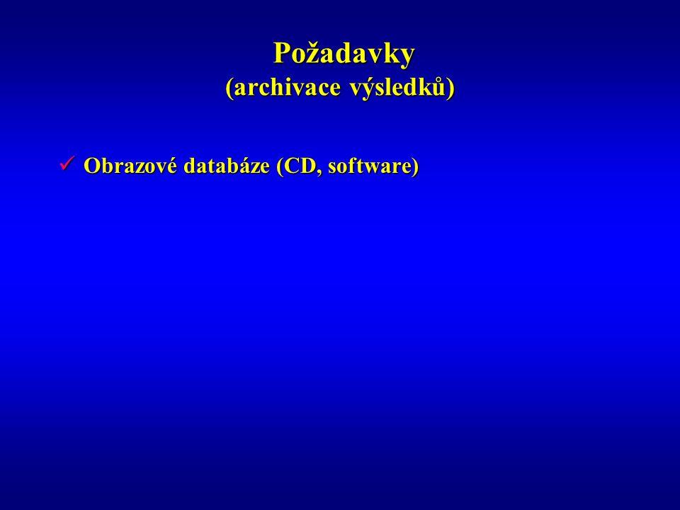 Požadavky (archivace výsledků) Požadavky (archivace výsledků) Obrazové databáze (CD, software) Obrazové databáze (CD, software)
