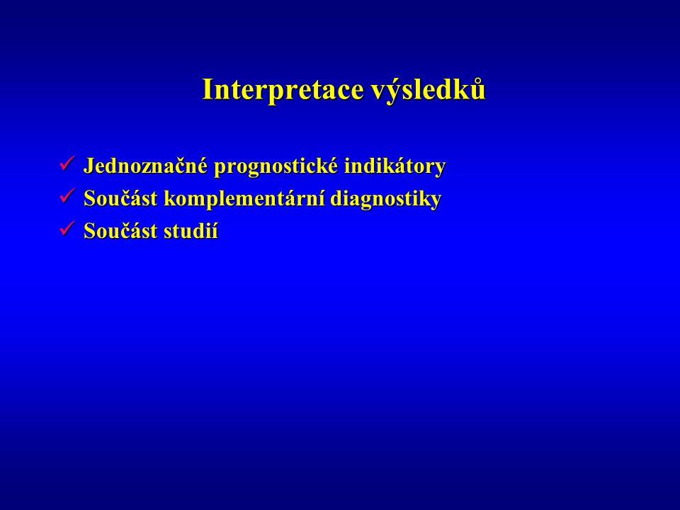 Interpretace výsledků Interpretace výsledků Jednoznačné prognostické indikátory Jednoznačné prognostické indikátory Součást komplementární diagnostiky