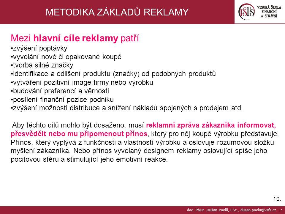 10. doc. PhDr. Dušan Pavlů, CSc., dusan.pavlu@vsfs.cz :: METODIKA ZÁKLADŮ REKLAMY Mezi hlavní cíle reklamy patří zvýšení poptávky vyvolání nové či opa