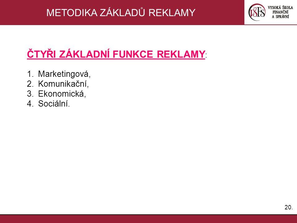 20. METODIKA ZÁKLADŮ REKLAMY ČTYŘI ZÁKLADNÍ FUNKCE REKLAMY : 1.Marketingová, 2.Komunikační, 3.Ekonomická, 4.Sociální.