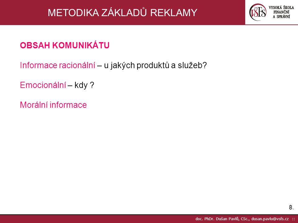 8.8. doc. PhDr. Dušan Pavlů, CSc., dusan.pavlu@vsfs.cz :: METODIKA ZÁKLADŮ REKLAMY OBSAH KOMUNIKÁTU Informace racionální – u jakých produktů a služeb?