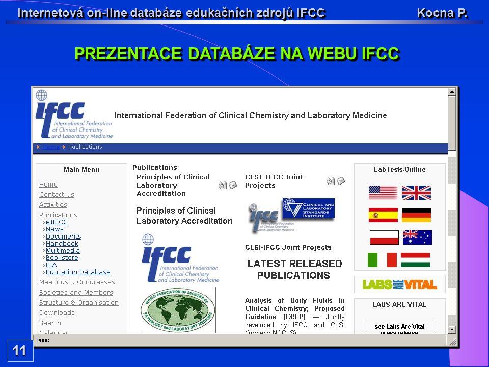 Internetová on-line databáze edukačních zdrojů IFCC Kocna P. PREZENTACE DATABÁZE NA WEBU IFCC 11