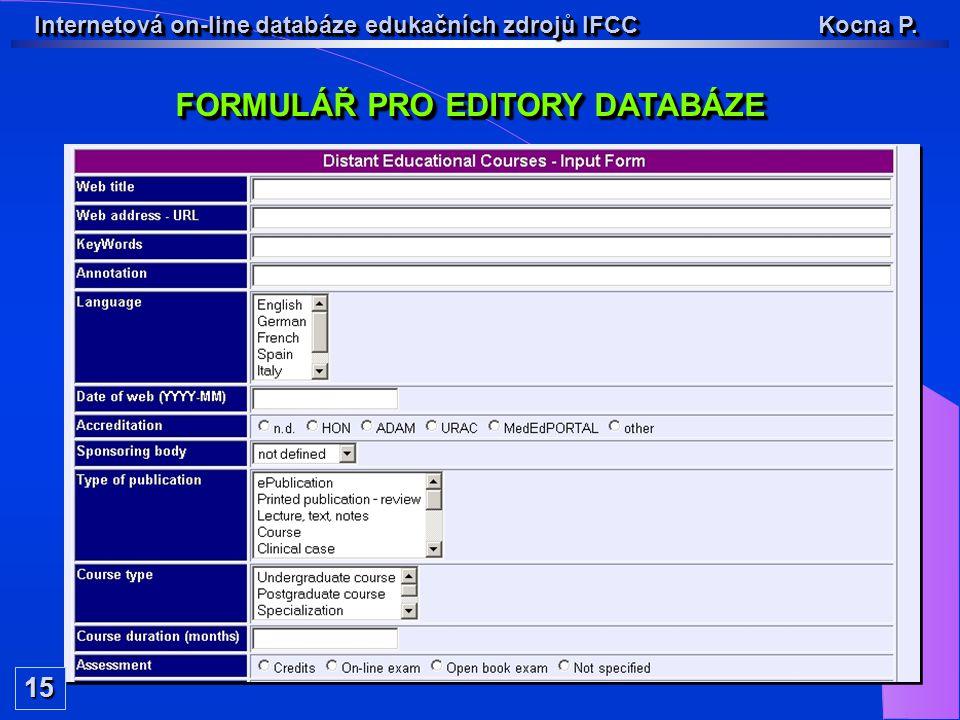 Internetová on-line databáze edukačních zdrojů IFCC Kocna P. FORMULÁŘ PRO EDITORY DATABÁZE 15