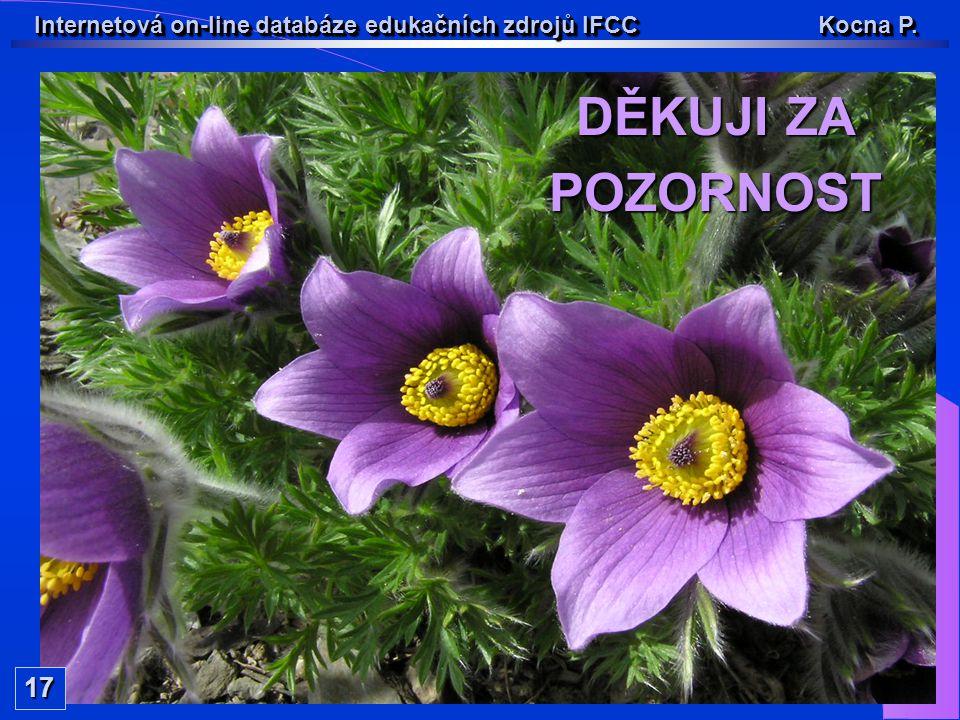 DĚKUJI ZA POZORNOST Internetová on-line databáze edukačních zdrojů IFCC Kocna P. 17
