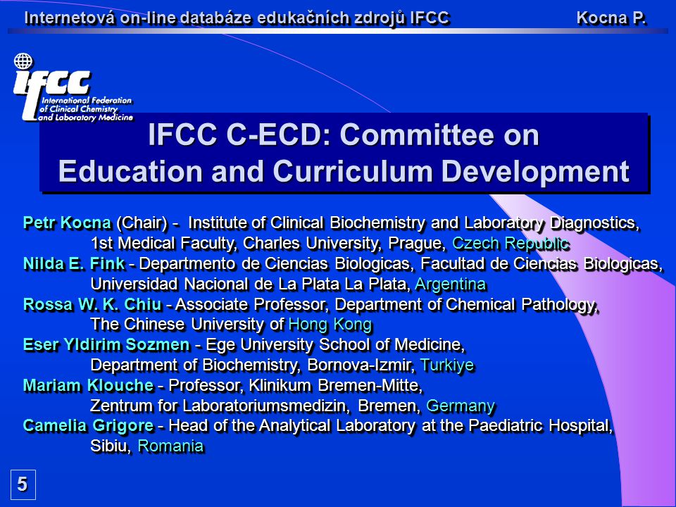 IFCC C-ECD: Committee on Education and Curriculum Development IFCC C-ECD: Committee on Education and Curriculum Development Petr Kocna (Chair) - Insti