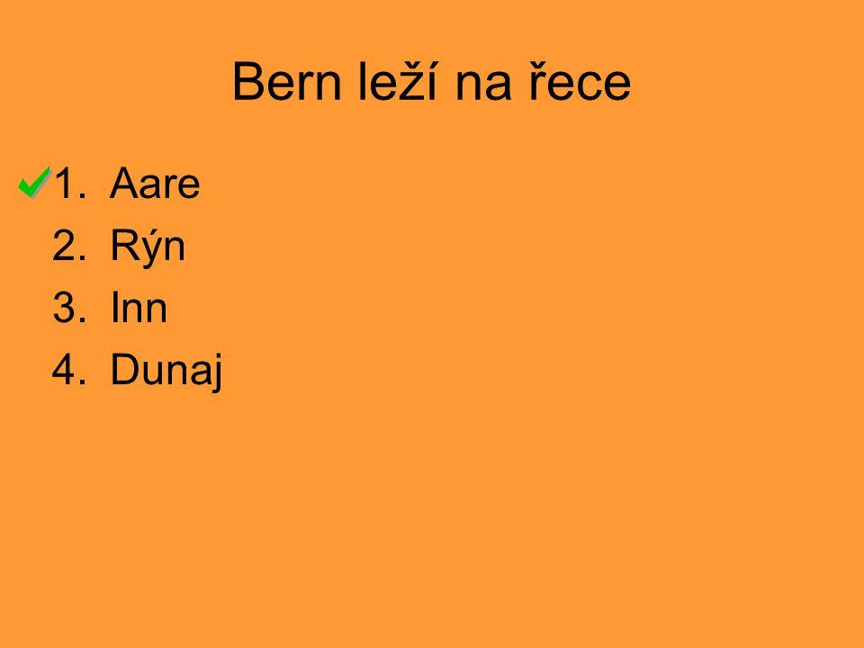 Bern leží na řece 1.Aare 2.Rýn 3.Inn 4.Dunaj