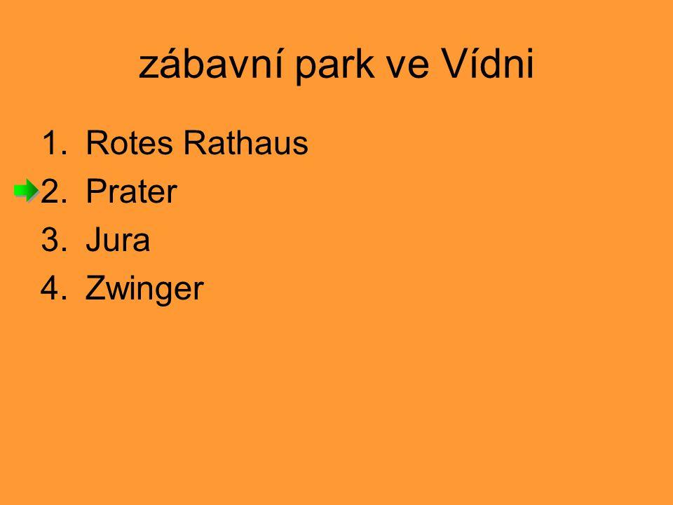 zábavní park ve Vídni 1.Rotes Rathaus 2.Prater 3.Jura 4.Zwinger