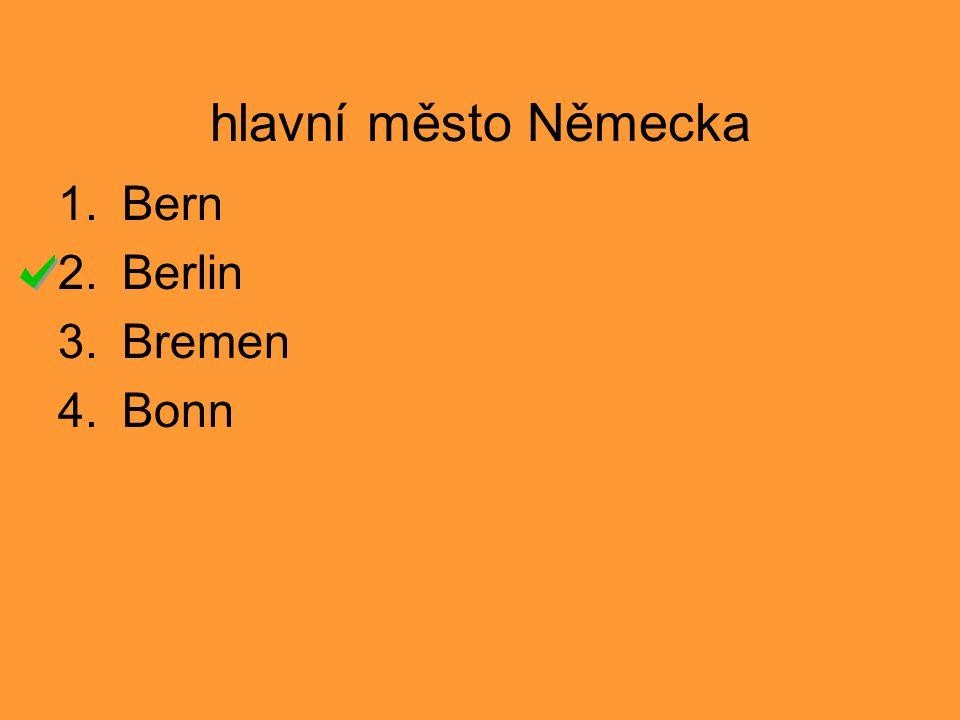 hlavní město Německa 1.Bern 2.Berlin 3.Bremen 4.Bonn