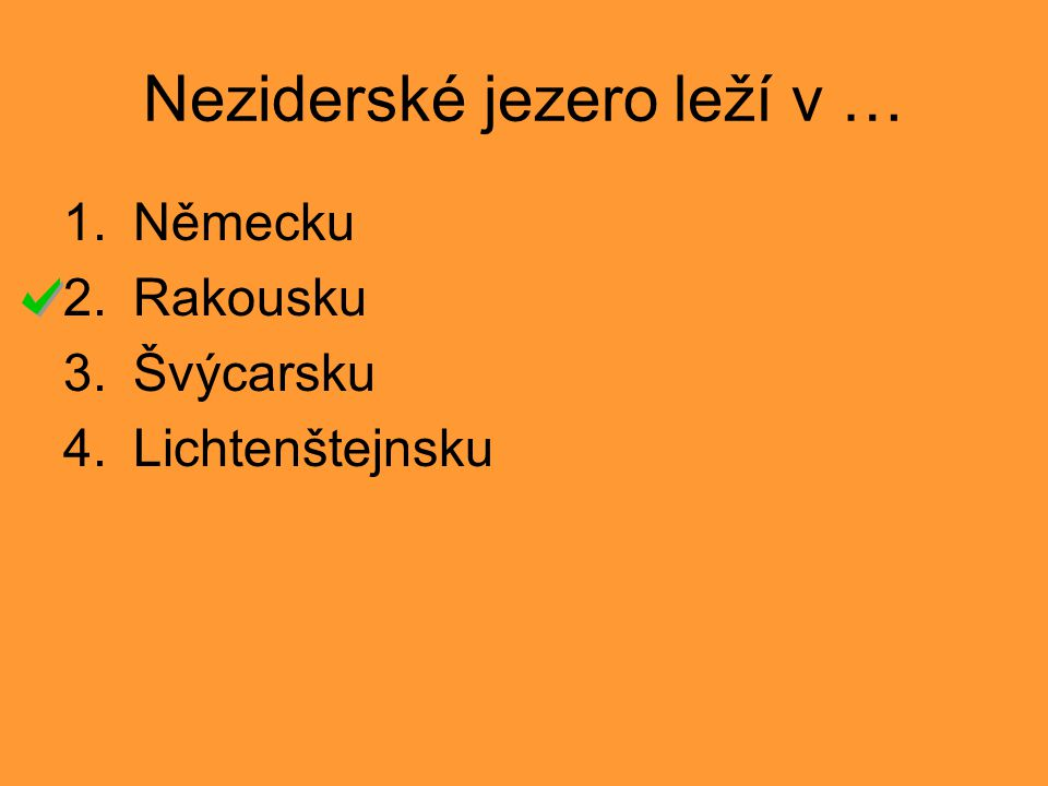 Neziderské jezero leží v … 1.Německu 2.Rakousku 3.Švýcarsku 4.Lichtenštejnsku