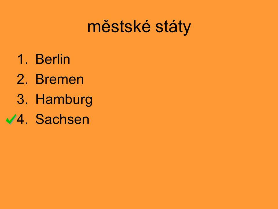 městské státy 1.Berlin 2.Bremen 3.Hamburg 4.Sachsen