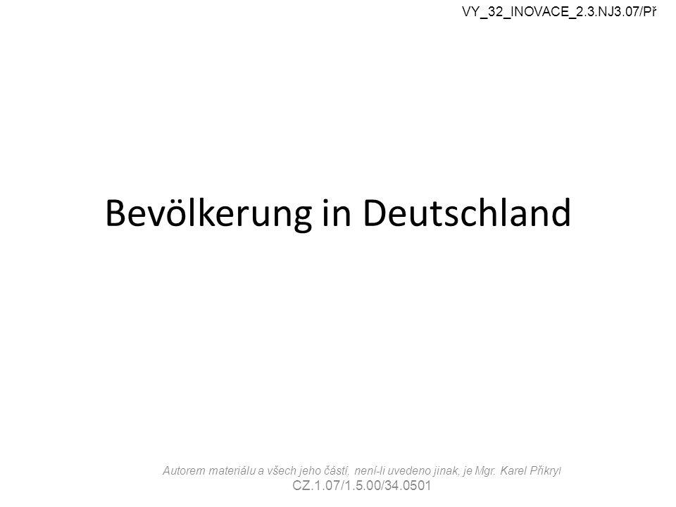 Bevölkerung in Deutschland VY_32_INOVACE_2.3.NJ3.07/Př Autorem materiálu a všech jeho částí, není-li uvedeno jinak, je Mgr.