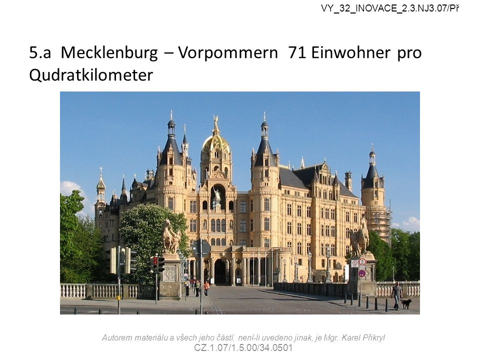 5.a Mecklenburg – Vorpommern 71 Einwohner pro Qudratkilometer VY_32_INOVACE_2.3.NJ3.07/Př Autorem materiálu a všech jeho částí, není-li uvedeno jinak, je Mgr.