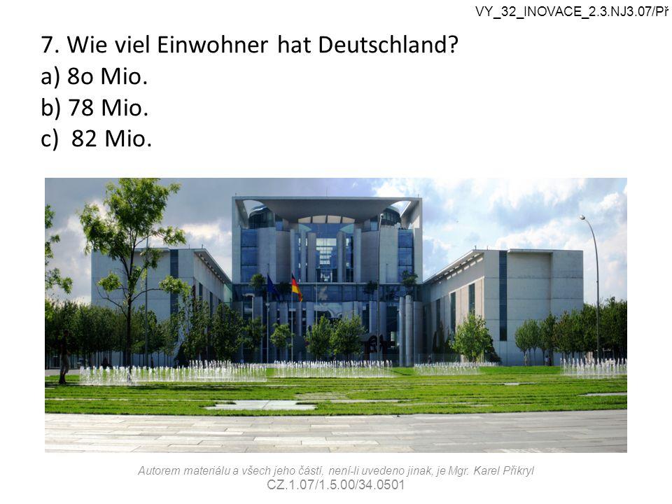 7. Wie viel Einwohner hat Deutschland. a) 8o Mio.