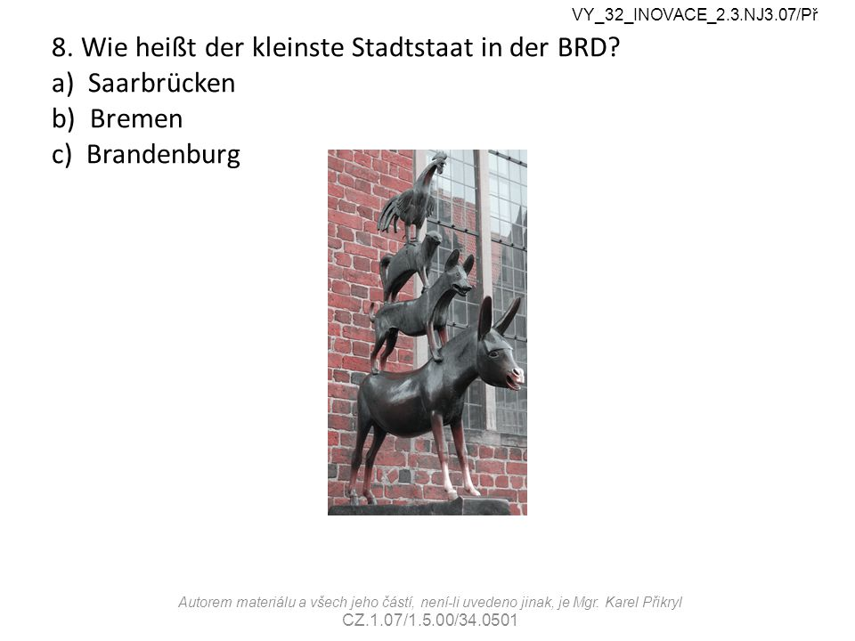8. Wie heißt der kleinste Stadtstaat in der BRD.