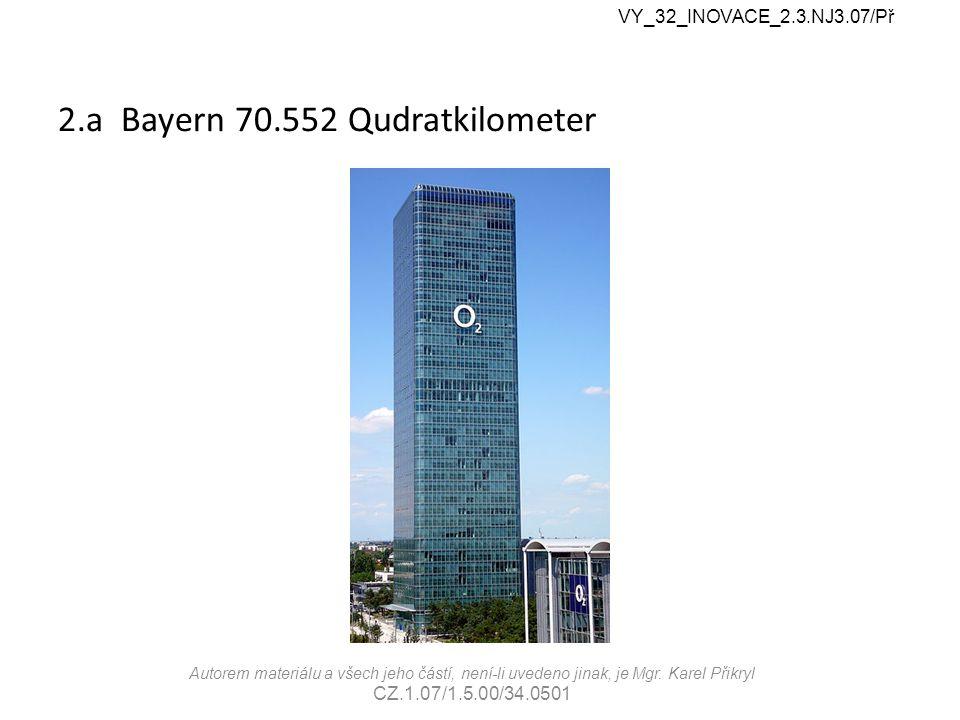 2.a Bayern 70.552 Qudratkilometer VY_32_INOVACE_2.3.NJ3.07/Př Autorem materiálu a všech jeho částí, není-li uvedeno jinak, je Mgr.