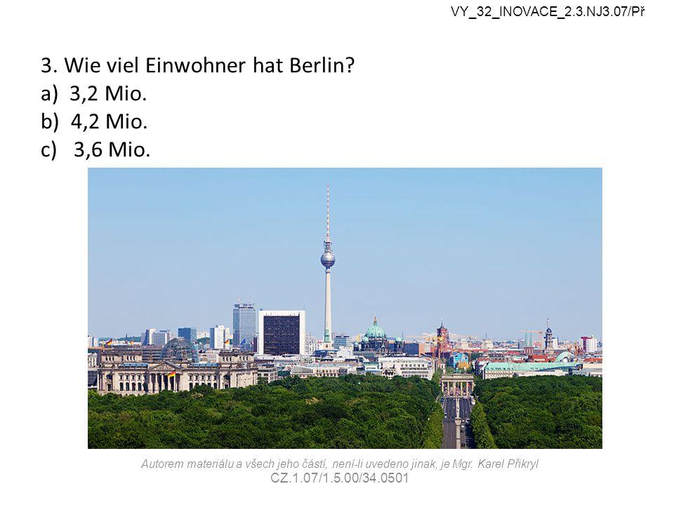 3. Wie viel Einwohner hat Berlin. a) 3,2 Mio. b) 4,2 Mio.