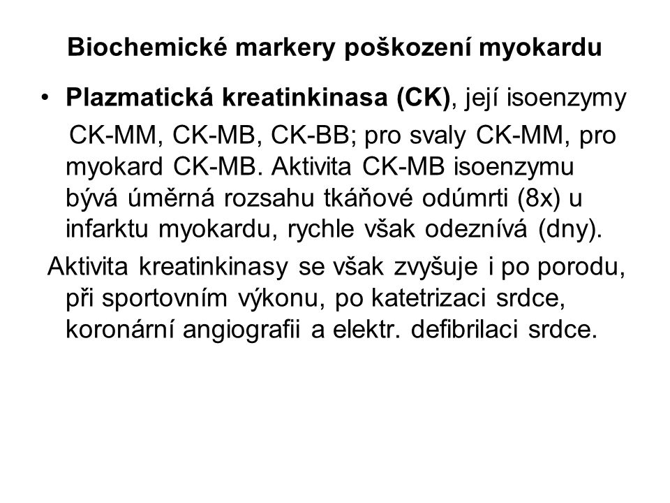 Biochemické markery poškození myokardu Plazmatická kreatinkinasa (CK), její isoenzymy CK-MM, CK-MB, CK-BB; pro svaly CK-MM, pro myokard CK-MB. Aktivit