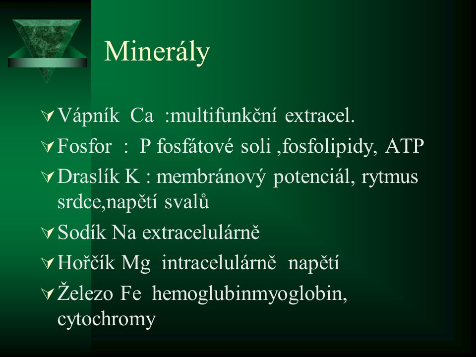 Minerály  JOD: štítnice  Mangan: hemoglubinreprdukce, inzulin  Kobalt : vitamin B 12  Síra.sulfáty,hornony, vitaminy  Zinek: chuť,hojení ran, bikarbonát  Selen :imunita,hybnost spermií  Chrom.