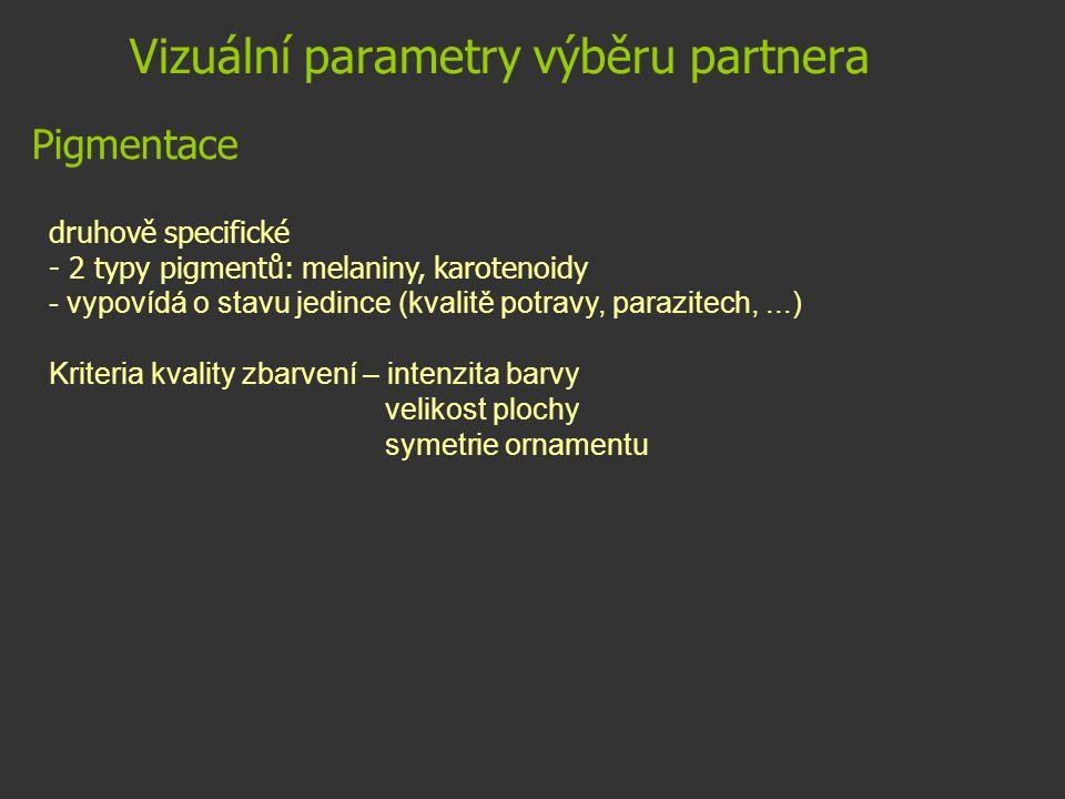 Vizuální parametry výběru partnera druhově specifické - 2 typy pigmentů: melaniny, karotenoidy - vypovídá o stavu jedince (kvalitě potravy, parazitech