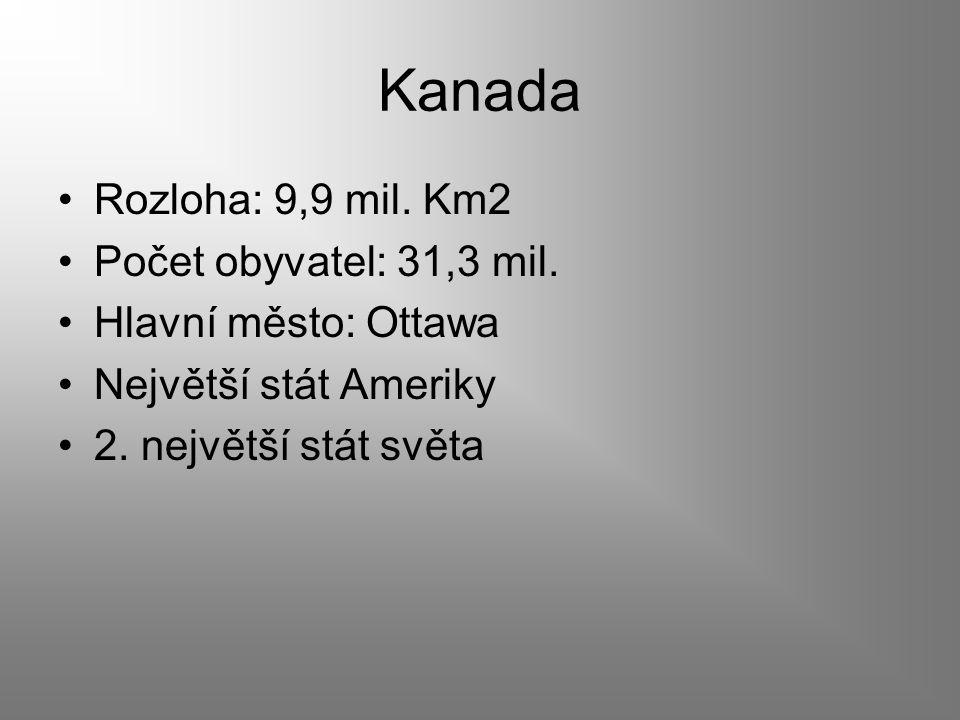 Kanada Rozloha: 9,9 mil.Km2 Počet obyvatel: 31,3 mil.