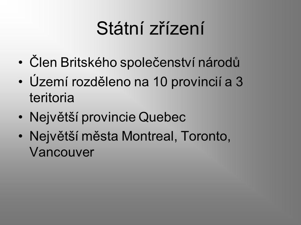 Státní zřízení Člen Britského společenství národů Území rozděleno na 10 provincií a 3 teritoria Největší provincie Quebec Největší města Montreal, Toronto, Vancouver