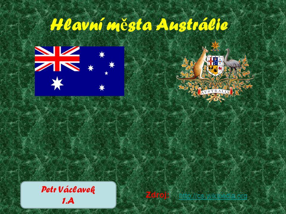 Hlavní m ě sta Austrálie Petr Václavek 1.A Zdroj: http://cs.wikipedia.org