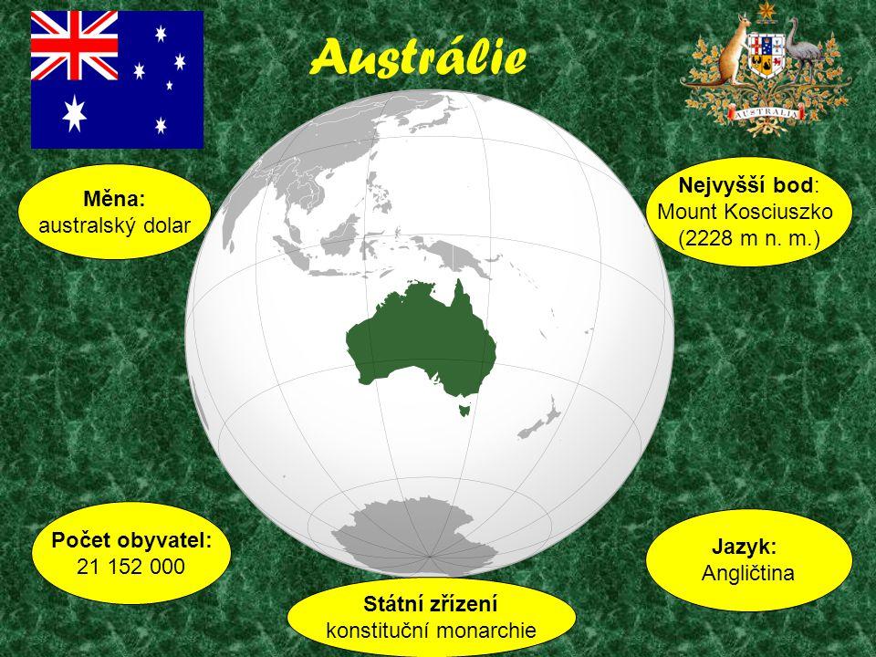 Austrálie Počet obyvatel: 21 152 000 Jazyk: Angličtina Nejvyšší bod: Mount Kosciuszko (2228 m n. m.) Měna: australský dolar Státní zřízení konstituční
