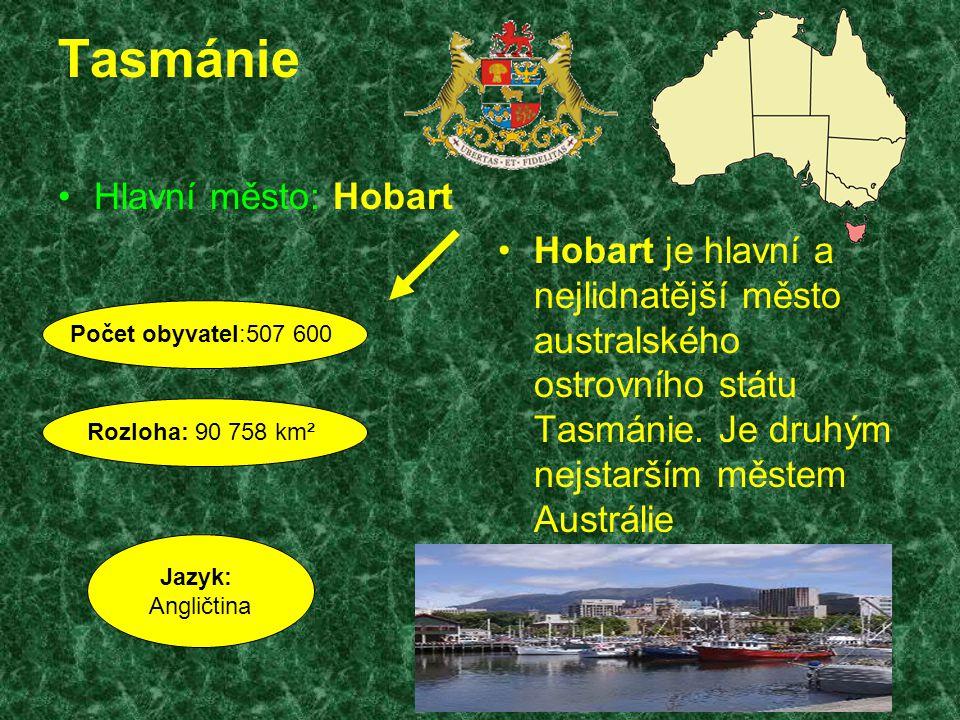 Tasmánie Hlavní město: Hobart Hobart je hlavní a nejlidnatější město australského ostrovního státu Tasmánie. Je druhým nejstarším městem Austrálie Poč