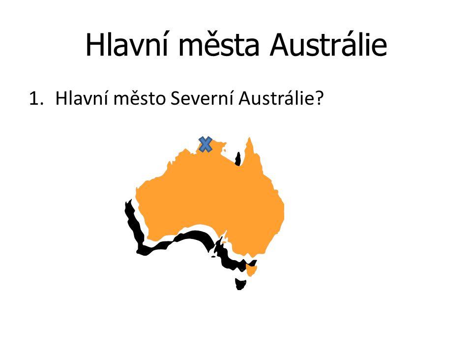 Hlavní města Austrálie 1.Hlavní město Severní Austrálie?