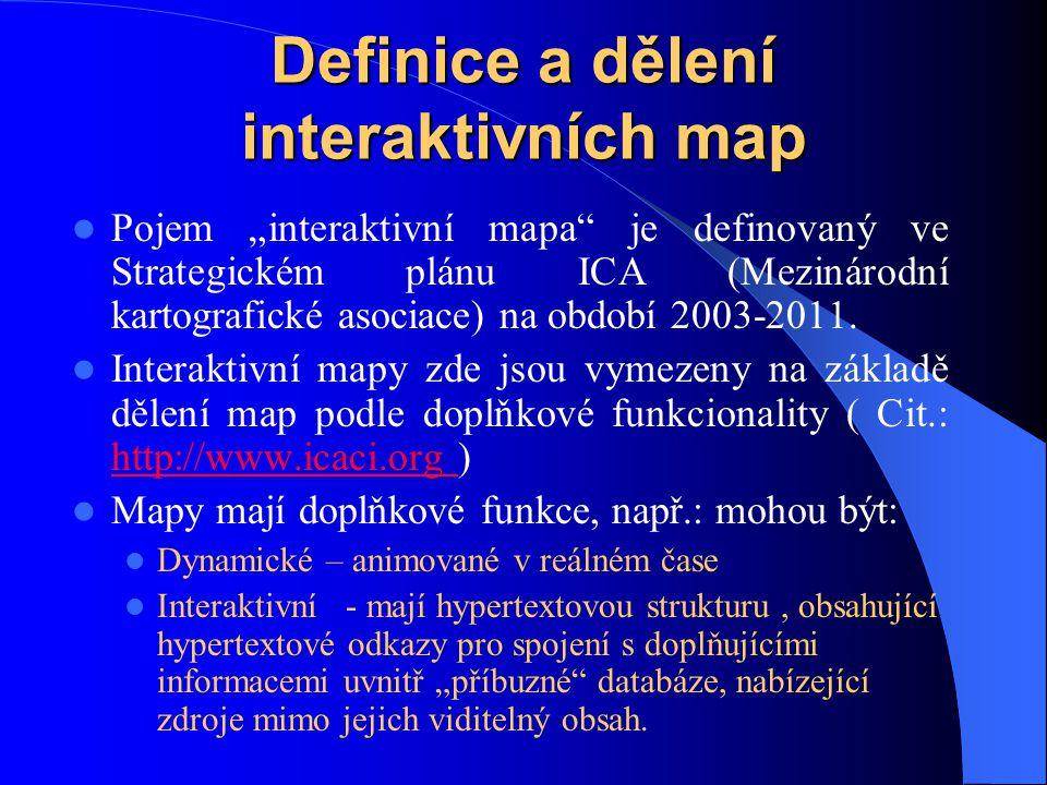 """Definice a dělení interaktivních map Pojem """"interaktivní mapa je definovaný ve Strategickém plánu ICA (Mezinárodní kartografické asociace) na období 2003-2011."""