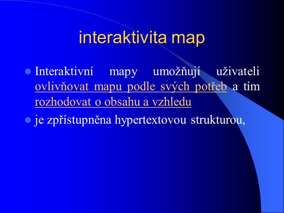 interaktivita map Interaktivní mapy umožňují uživateli ovlivňovat mapu podle svých potřeb a tím rozhodovat o obsahu a vzhledu je zpřístupněna hypertextovou strukturou,