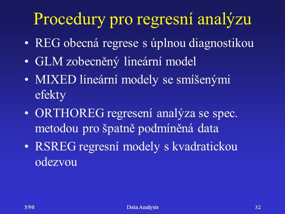 5/98Data Analysis32 Procedury pro regresní analýzu REG obecná regrese s úplnou diagnostikou GLM zobecněný lineární model MIXED lineární modely se smíš