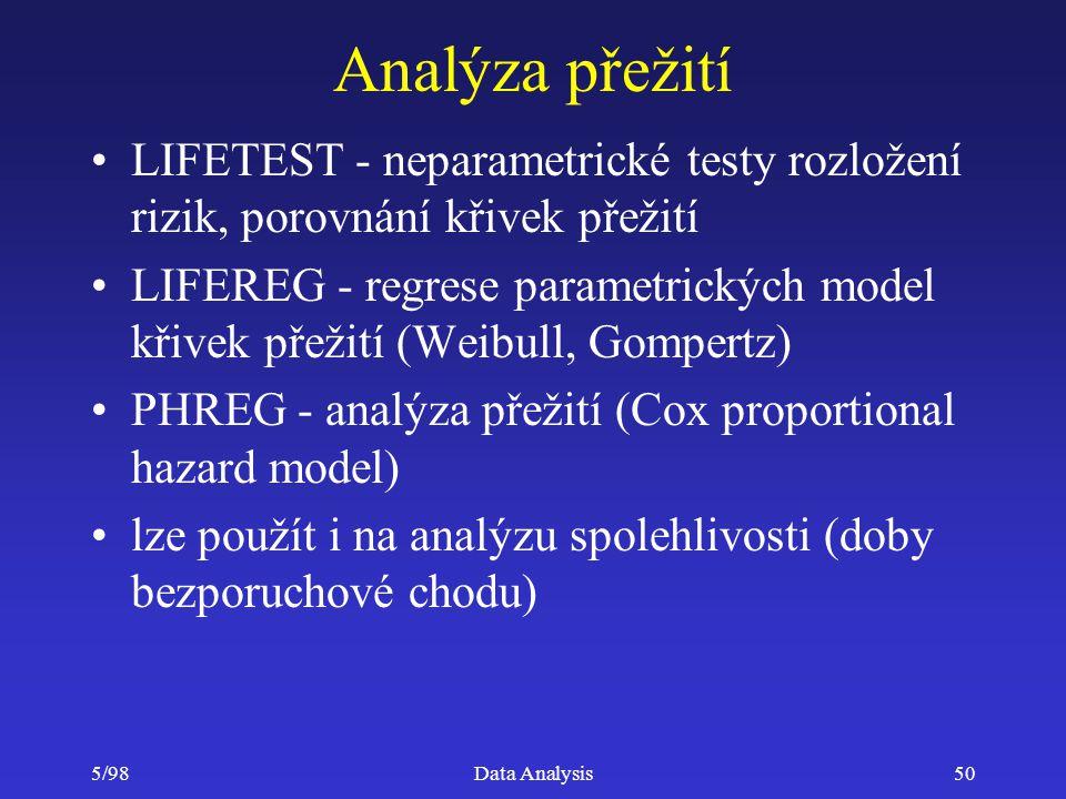 5/98Data Analysis50 Analýza přežití LIFETEST - neparametrické testy rozložení rizik, porovnání křivek přežití LIFEREG - regrese parametrických model k