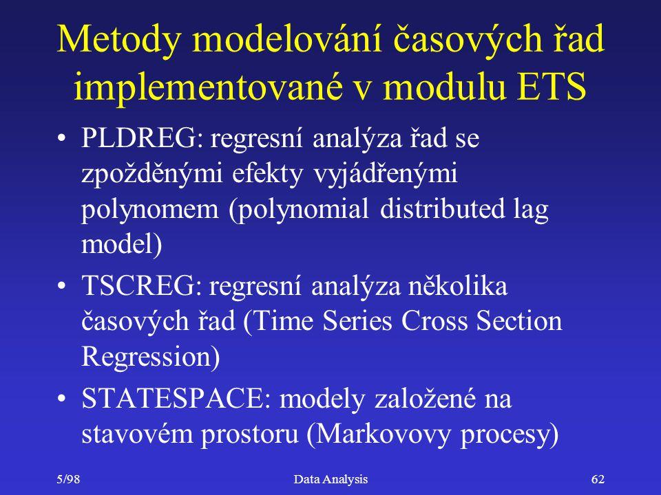 5/98Data Analysis62 Metody modelování časových řad implementované v modulu ETS PLDREG: regresní analýza řad se zpožděnými efekty vyjádřenými polynomem