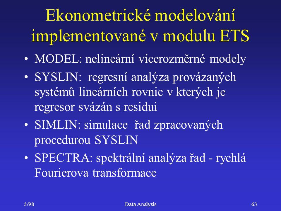 5/98Data Analysis63 Ekonometrické modelování implementované v modulu ETS MODEL: nelineární vícerozměrné modely SYSLIN: regresní analýza provázaných sy